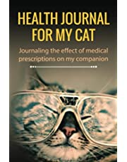 Health Journal for My Cat: Journaling the Effect of Medical Prescriptions On My Companion