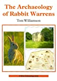 The Archaeology of Rabbit Warrens, Tom Williamson, 0747806160