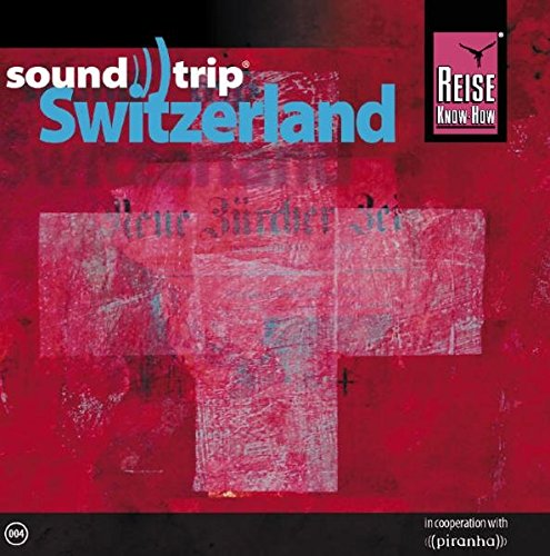 Reise Know-How SoundTrip Switzerland: Musik-CD