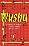 Wushu: The Basics of Chinese Exercises for the