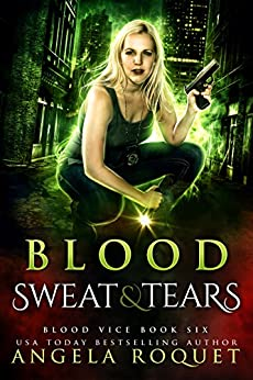 Blood, Sweat, and Tears (Blood Vice Book 6) by [Roquet, Angela]