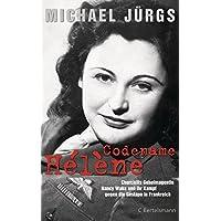 Codename Hélène: Churchills Geheimagentin Nancy Wake und ihr Kampf gegen die Gestapo in Frankreich
