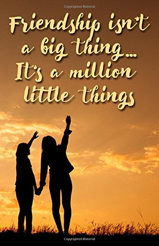 Journal: Friendship isn't a big thing...It's a million little things: Lined Journal, 110 Pages, 5.5 x 8.5, Motivational Quote, Soft Cover, Matte Finish (Friend Journals) (Volume 3) PDF