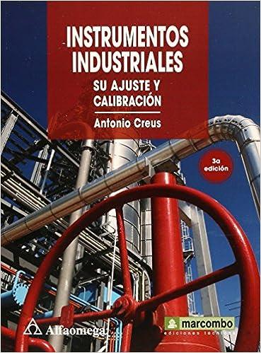 Instrumentos Industriales, Su ajuste y Calibracion (Spanish Edition): Antonio CREUS, Alfaomega Grupo Editor (MX), ...