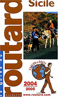 Guide du routard. Sicile. 2004-2005 par  Guide du Routard