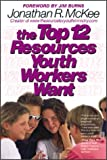 The Top 12 Resources Youth Workers Want, Jonathan McKee, 0830730621