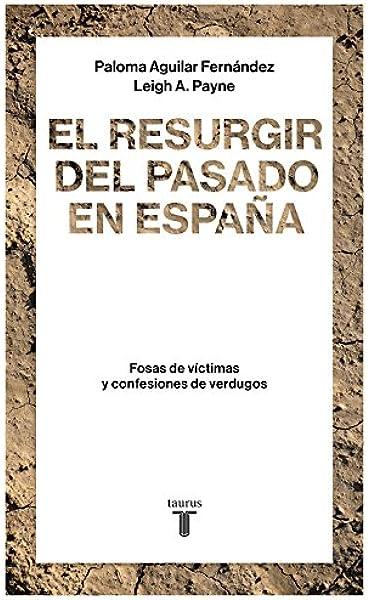 El resurgir del pasado en España: Fosas de víctimas y confesiones de verdugos Historia: Amazon.es: Aguilar Fernández, Paloma, Payne, Leigh A., Jesús Cuéllar Menezo;: Libros