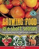 Growing Food in a Short Season, Melanie J. Watts, 1771620110