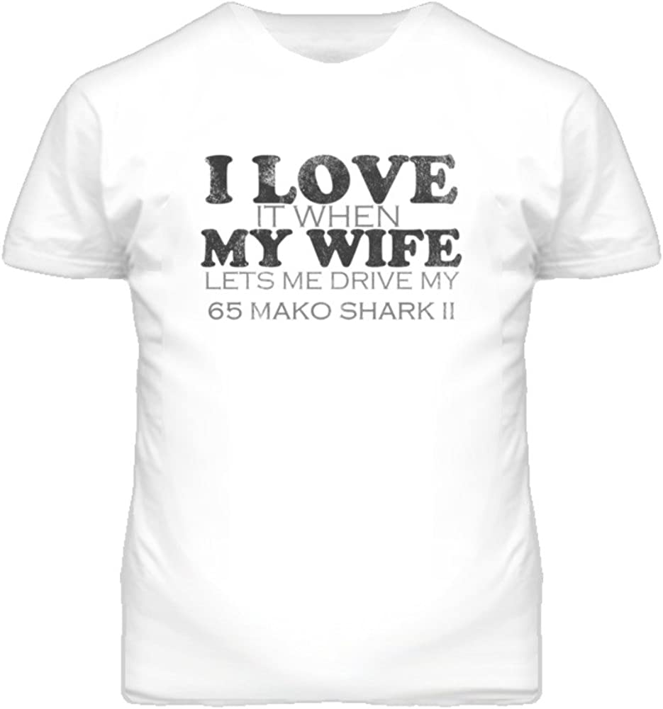I Love It When My Wife Lets Me Drive My 1965 Mako Shark II Funny Distressed Look T Shirt