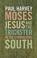 Moses, Jesus, and the Trickster in the Evangelical South (Mercer University Lamar Memorial Lectures)