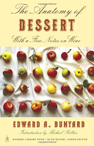 The Anatomy of Dessert: With a Few Notes on Wine (Modern Library Food) by Edward Bunyard