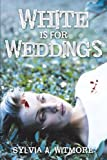 White Is for Weddings, Sylvia Witmore, 1468500031