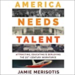 America Needs Talent: Attracting, Educating & Deploying the 21st-Century Workforce   Jamie Merisotis