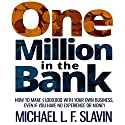 One Million in the Bank: How to Make $1,000,000 with Your Own Business Even If You Have No Money or Experience Audiobook by Michael L. F. Slavin Narrated by Duane Berg