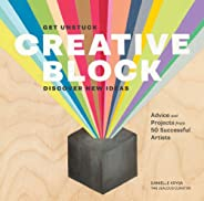 Creative Block: Get Unstuck, Discover New Ideas. Advice & Projects from 50 Successful Art