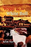 Vogel and the White Bull, Keith Harvey, 059547800X