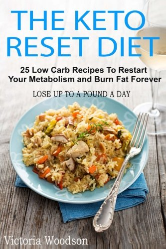 The Keto Reset Diet: 25 Low Carb Recipes To Restart Your Metabolism and Burn Fat Forever by Victoria Woodson