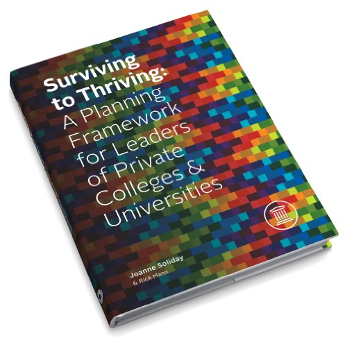 Surviving to Thriving: A Planning Framework for Leaders of Private Colleges & Universities