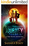 We Journey No More: A Time Travel Adventure