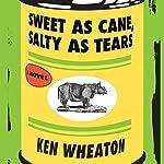 Sweet as Cane, Salty as Tears | Ken Wheaton