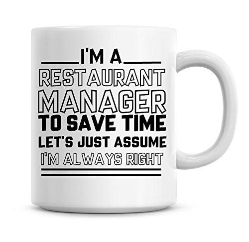 I'm A Restaurant Manager To Save Time Lets Just Assume I'm Always Right Coffee Mug