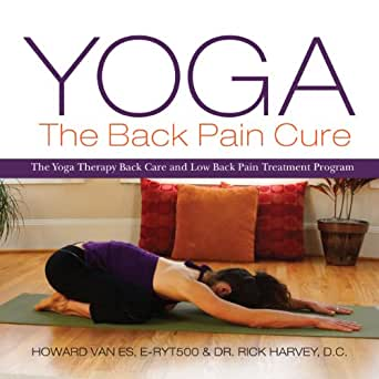 Yoga The Back Pain Cure The Yoga Therapy Back Care And Low Back Pain Treatment Program Kindle Edition By Vanes Howard Harvey Dr Rick Health Fitness Dieting Kindle Ebooks