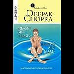 Mente sin Tiempo/Cuerpo sin Edad [Ageless Body/Timeless Mind]: La Alternativa Cuantica Para no Envejecer | Deepak Chopra