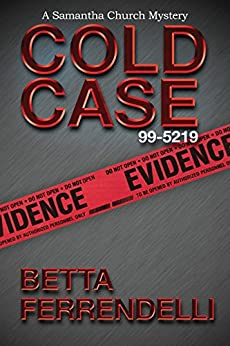 Cold Case No. 99-5219 (A Samantha Church Mystery Series Book 4) by [Ferrendelli, Betta]