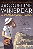 A Dangerous Place: A Maisie Dobbs Novel