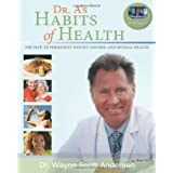 Dr. A's Habits of Health: The Path to Permanent Weight Control & Optimal Health