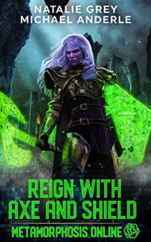 Reign With Axe And Shield: A Gamelit Fantasy RPG Novel (Metamorphosis Online Book 3)