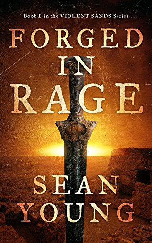 Forged in Rage: Book I of Violent Sands by [Young, Sean]