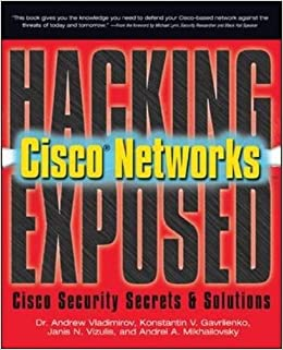 Hacking Exposed Cisco Networks: Cisco Security Secrets & Solutions: Cisco Security Secrets and Solutions