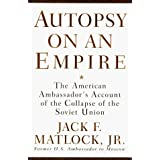 Autopsy on an Empire: The American Ambassador's Account of the Collapse of the Soviet Union by Jack Matlock (1995-10-24)