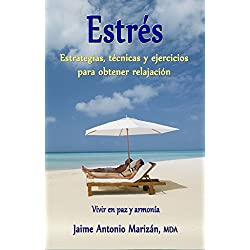 Estrés: Estrategias, técnicas y ejercicios para obtener relajación