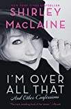 I'm Over All That: And Other Confessions