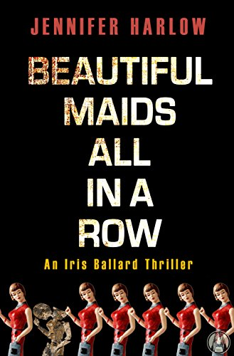 Beautiful Maids All in a Row: An Iris Ballard Thriller