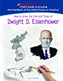 How to Draw the Life and Times of Dwight D. Eisenhower, Ryan P. Randolph, 1404230106