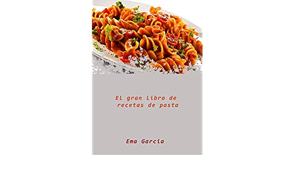 Amazon.com: El gran libro de recetas de pasta (Spanish Edition) eBook: Ema Garcia: Kindle Store