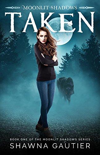 Moonlit Shadows: Taken (Moonlit Shadows Series Book 1)