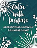 Color with Purpose: An Unconventional Coloring Book for Remarkable Humans