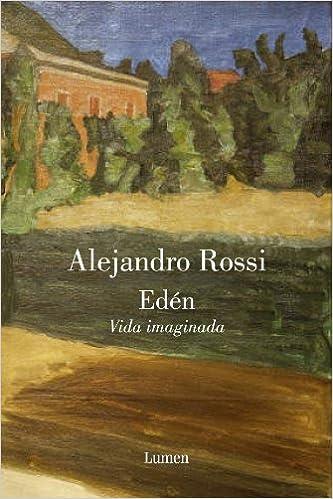 Edén. Vida imaginada (NARRATIVA): Amazon.es: Rossi,Alejandro: Libros