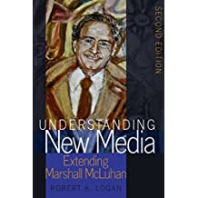 Understanding New Media: Extending Marshall McLuhan  Second Edition (Understanding Media Ecology Book 2)