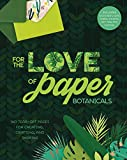 For the Love of Paper: Botanicals: 160 Tear-off