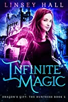 Infinite Magic (Dragon's Gift: The Huntress Book 5)