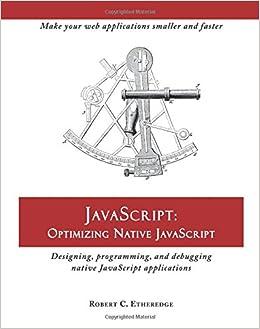 JavaScript: Optimizing Native JavaScript: Designing, Programming, and Debugging Native JavaScript Applications