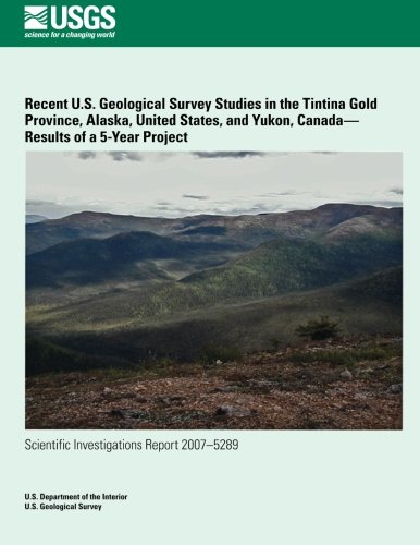 Recent U S  Geological Survey Studies In The Tintina Gold Province  Alaska  United States  And Yukon  Canada Results Of A 5 Year Project
