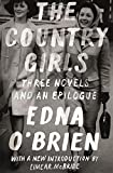 img - for The Country Girls: Three Novels and an Epilogue: (The Country Girl; The Lonely Girl; Girls in Their Married Bliss; Epilogue) (FSG Classics) book / textbook / text book