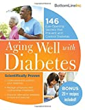 Aging Well with Diabetes: 146 Eye-Opening (and Scientifically Proven) Secrets That Prevent and Control Diabetes (Bottom Line)
