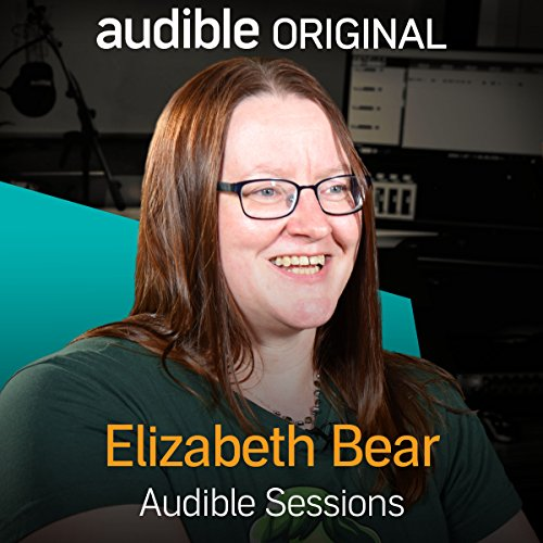 FREE: Audible Sessions with Elizabeth Bear: Exclusive interview